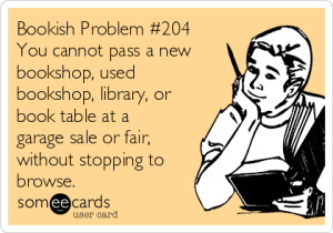 bookish-problem-204-you-cannot-pass-a-new-bookshop-used-bookshop-library-or-book-table-at-a-garage-sale-or-fair-without-stopping-to-browse-7c38b